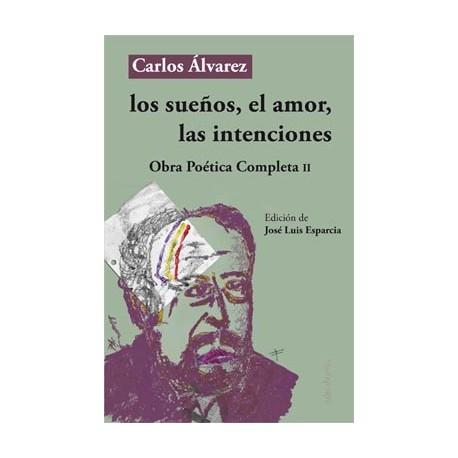 los-suenos-el-amor-las-intenciones-obra-poetica-completa de carlos álvarez-ii.jpg